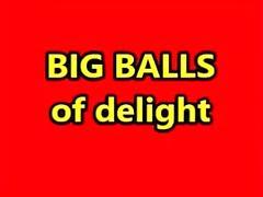 BIG BALLS OF DELIGHT